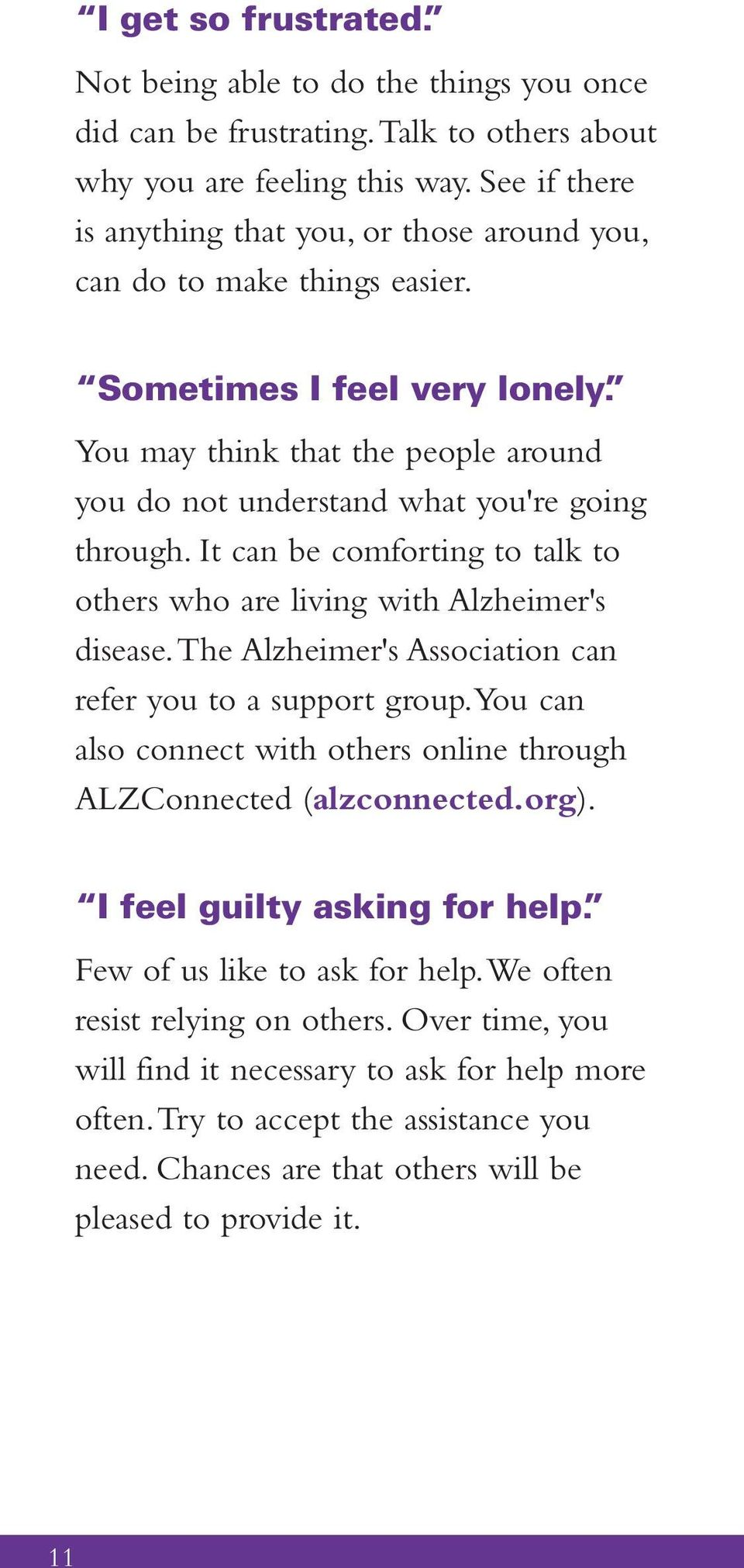 You may think that the people around you do not understand what you're going through. It can be comforting to talk to others who are living with Alzheimer's disease.