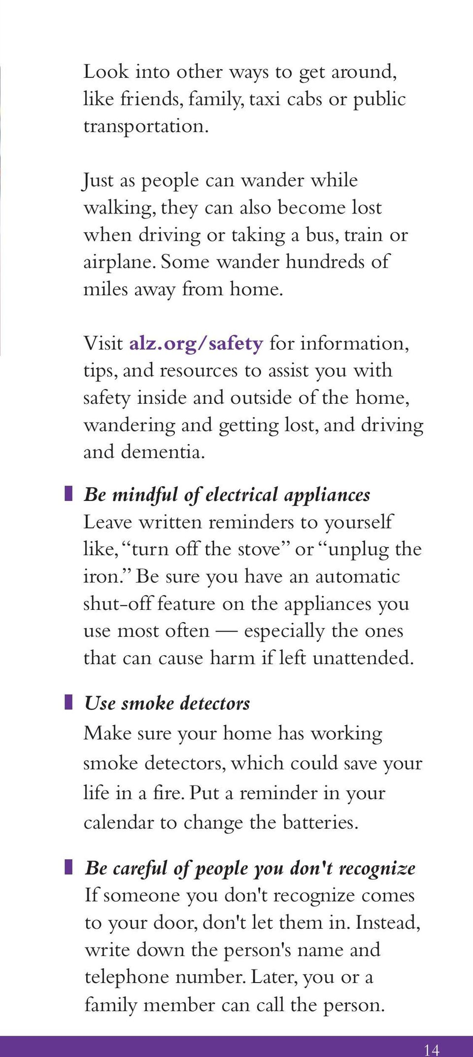 org/safety for information, tips, and resources to assist you with safety inside and outside of the home, wandering and getting lost, and driving and dementia.