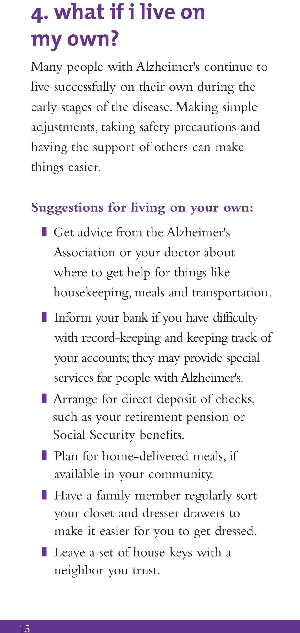 Suggestions for living on your own: z Get advice from the Alzheimer's Association or your doctor about where to get help for things like housekeeping, meals and transportation.