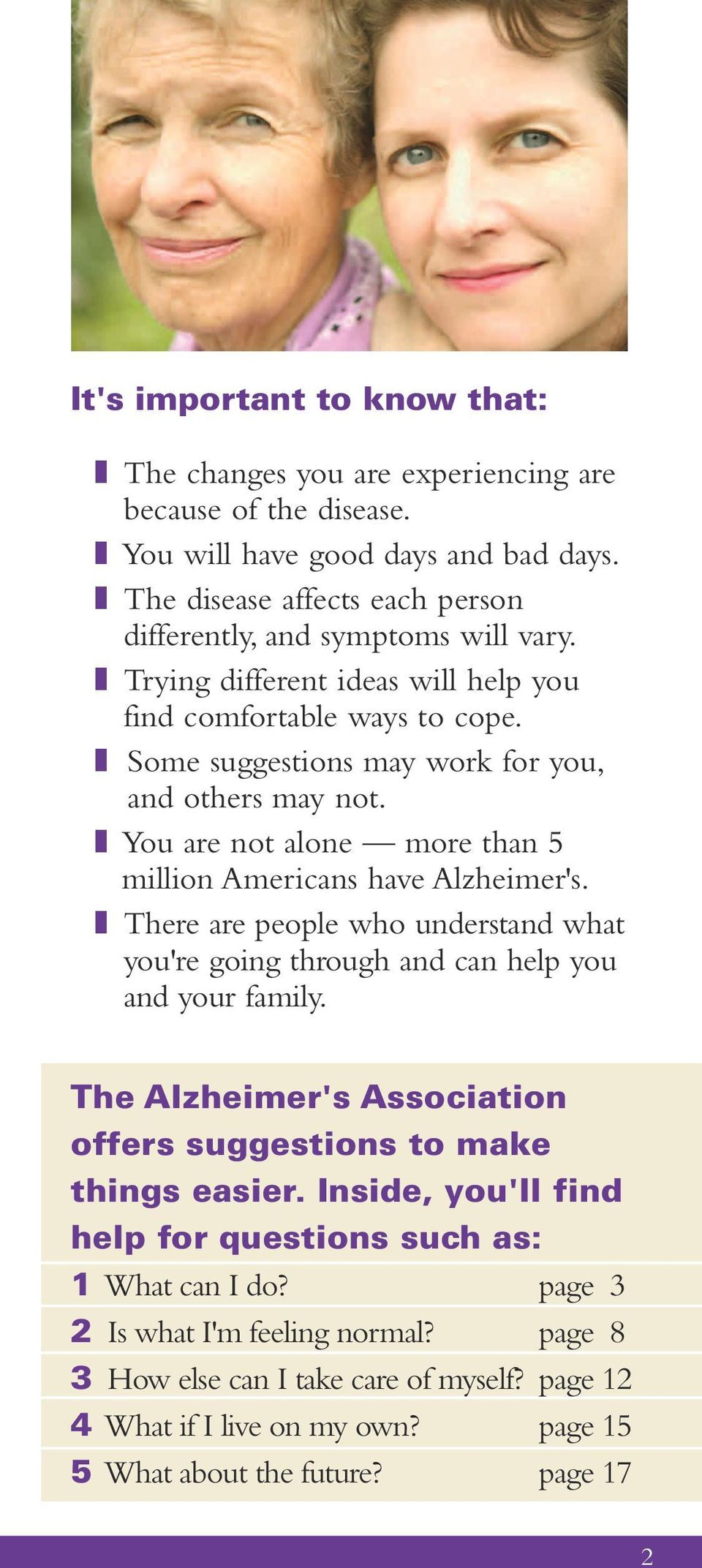 z You are not alone more than 5 million Americans have Alzheimer's. z There are people who understand what you're going through and can help you and your family.