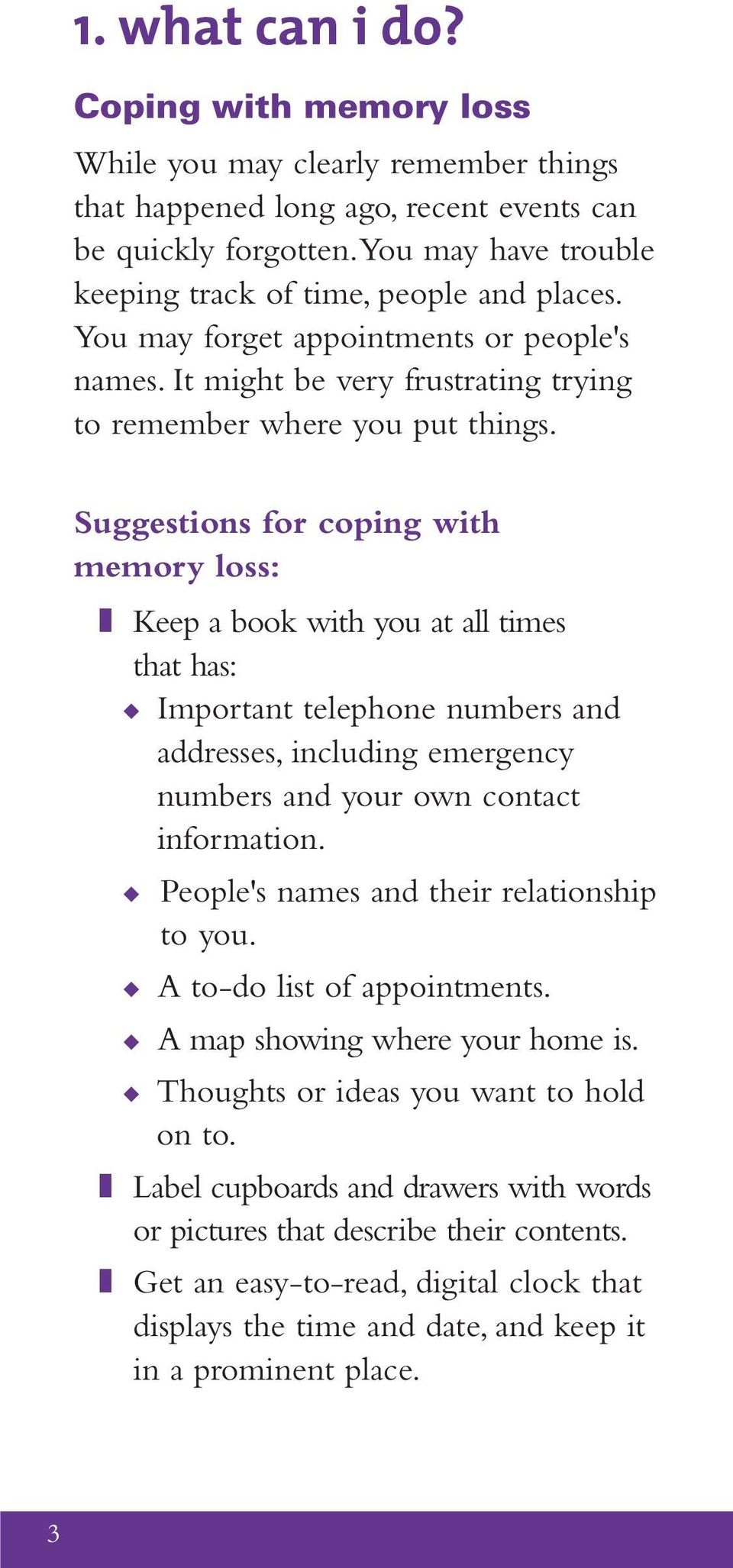 Suggestions for coping with memory loss: z Keep a book with you at all times that has: u Important telephone numbers and addresses, including emergency numbers and your own contact information.