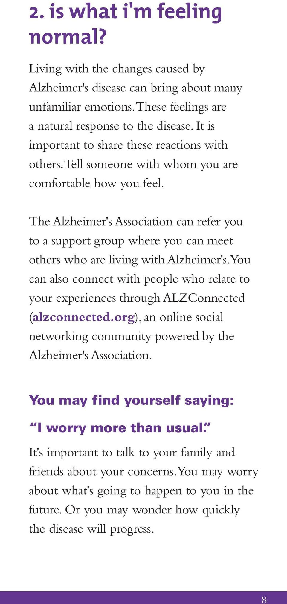 The Alzheimer's Association can refer you to a support group where you can meet others who are living with Alzheimer's.