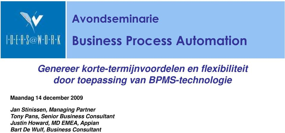 BPMS-technologie Maandag 14 december 2009 Jan Stinissen, Managing