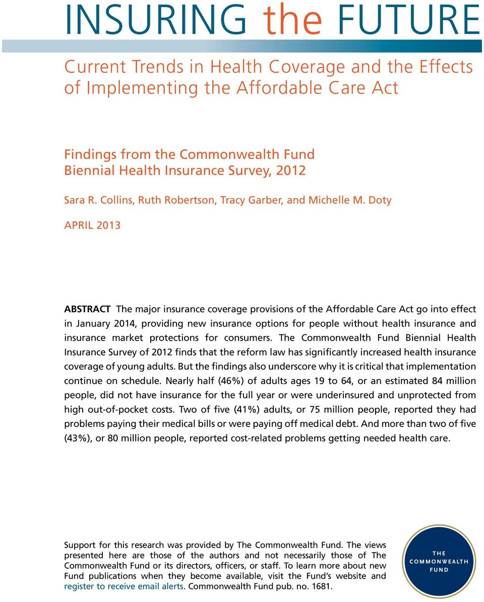 Doty APRIL 2013 ABSTRACT The major insurance coverage provisions of the Affordable Care Act go into effect in January 2014, providing new insurance options for people without health insurance and