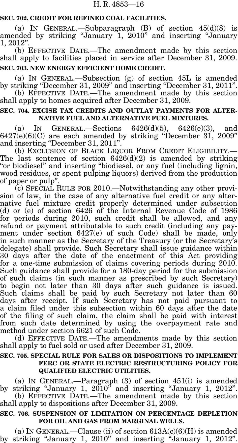 Subsection (g) of section 45L is amended shall apply to homes acquired after December 31, 2009. SEC. 704. EXCISE TAX CREDITS AND OUTLAY PAYMENTS FOR ALTER- NATIVE FUEL AND ALTERNATIVE FUEL MIXTURES.