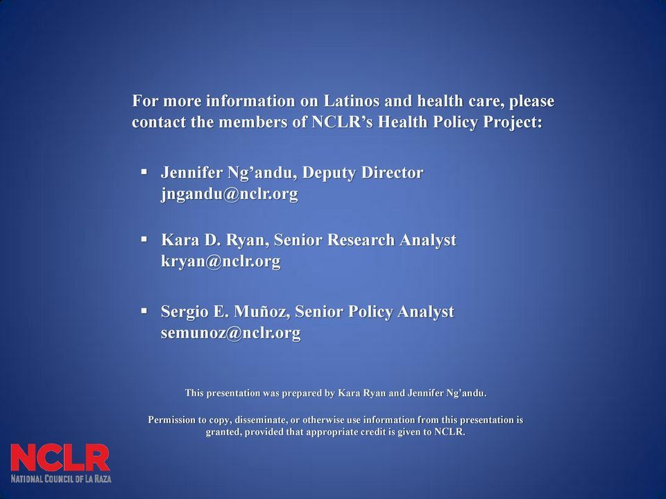 Muñoz, Senior Policy Analyst semunoz@nclr.org This presentation was prepared by Kara Ryan and Jennifer Ng andu.