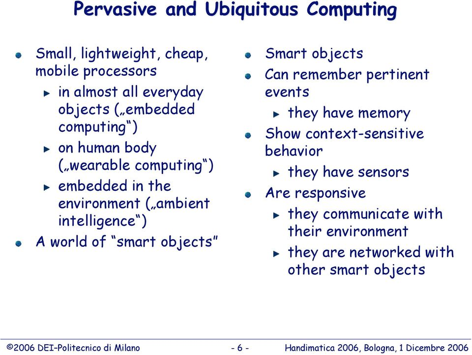 remember pertinent events they have memory Show context-sensitive behavior they have sensors Are responsive they communicate with