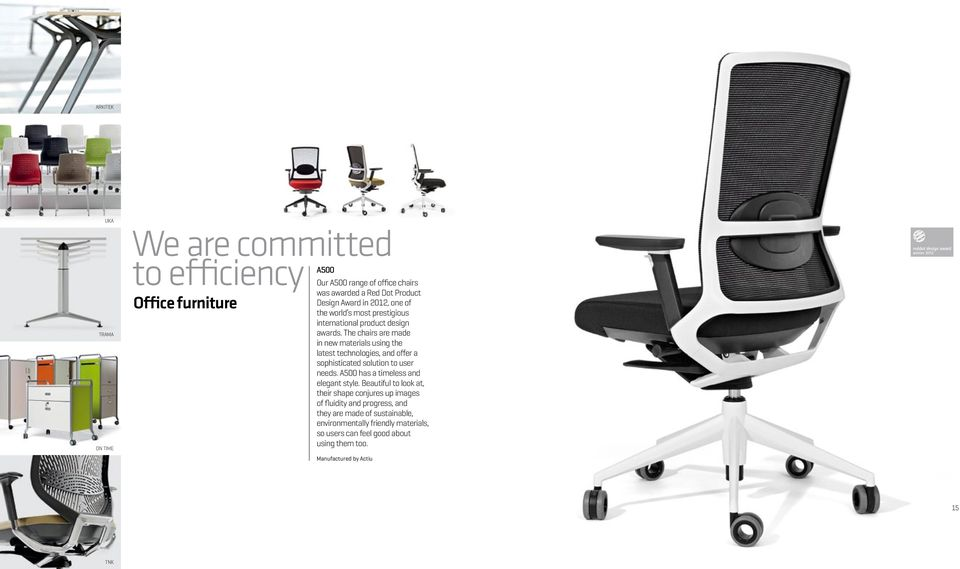 The chairs are made in new materials using the latest technologies, and offer a sophisticated solution to user needs.