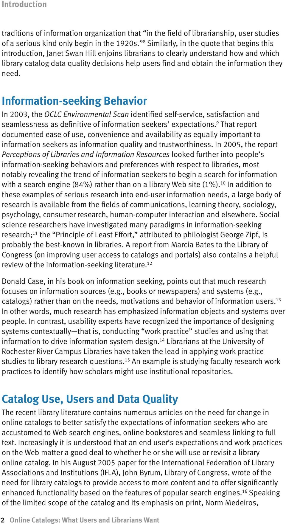 information they need. Information-seeking Behavior In 2003, the OCLC Environmental Scan identified self-service, satisfaction and seamlessness as definitive of information seekers expectations.