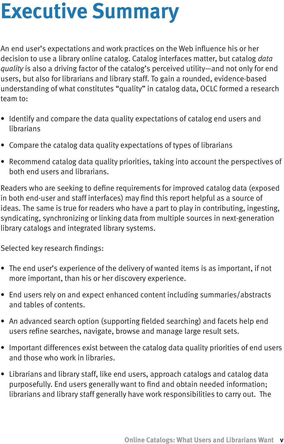 To gain a rounded, evidence-based understanding of what constitutes quality in catalog data, OCLC formed a research team to: Identify and compare the data quality expectations of catalog end users