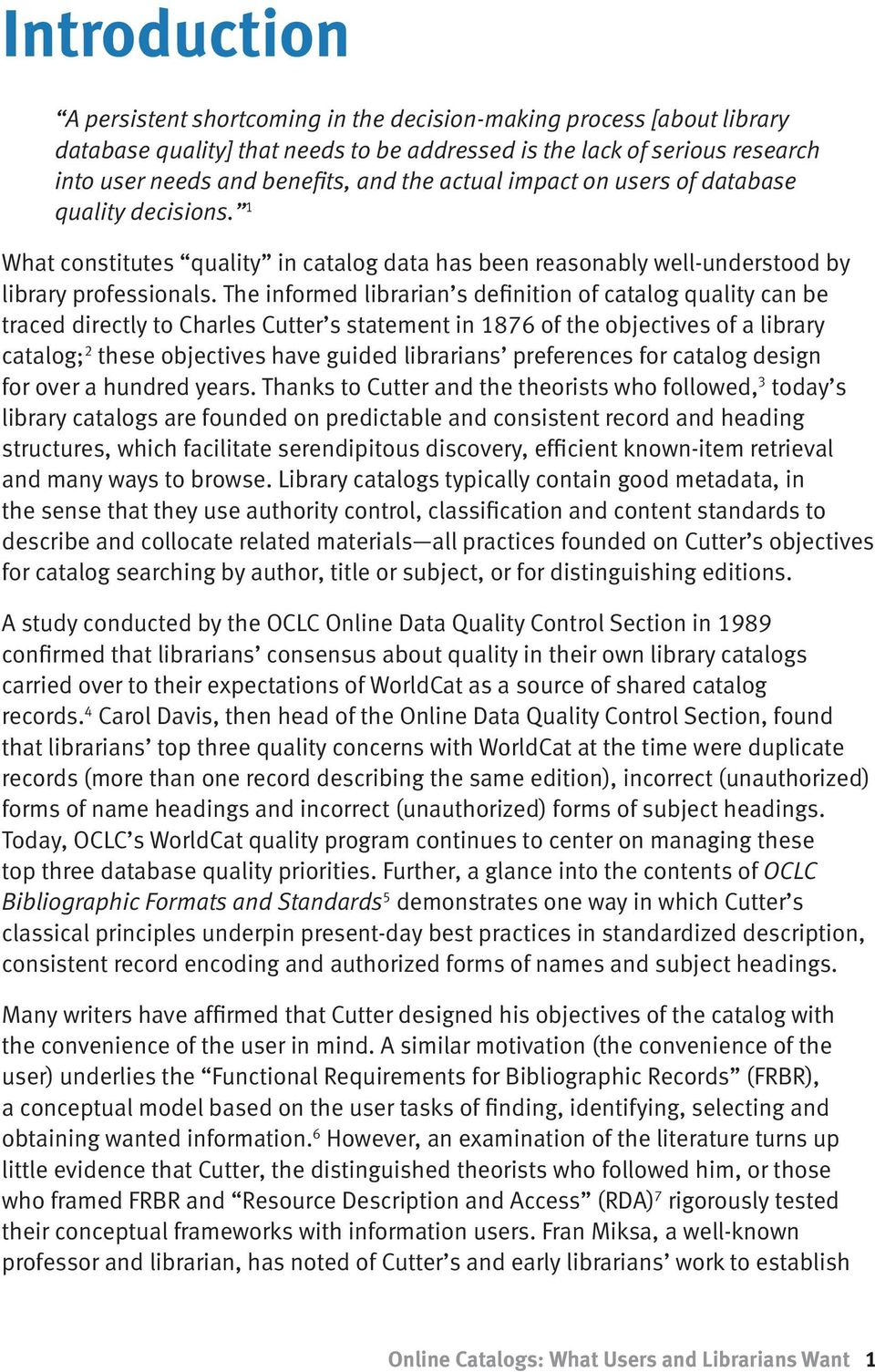 The informed librarian s definition of catalog quality can be traced directly to Charles Cutter s statement in 1876 of the objectives of a library catalog; 2 these objectives have guided librarians