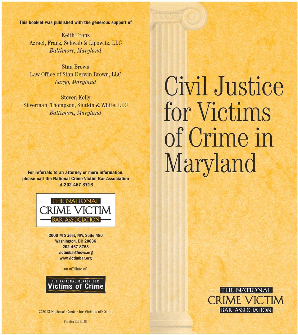 the National Crime Victim Bar Association at 202-467-8716 Civil Justice for Victims of Crime in Maryland 2000 M Street, NW, Suite 480 Washington, DC 20036