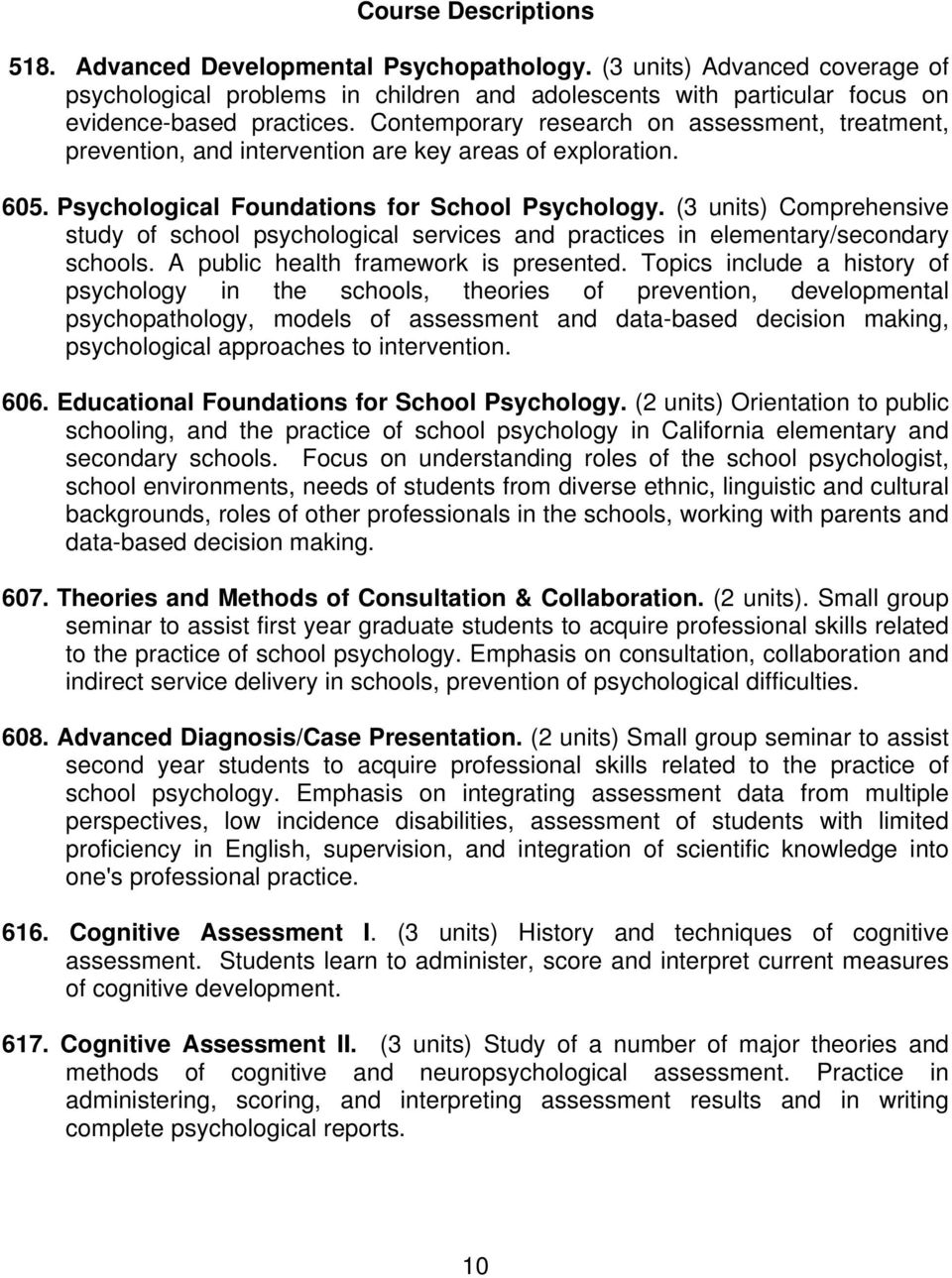 (3 units) Comprehensive study of school psychological services and practices in elementary/secondary schools. A public health framework is presented.