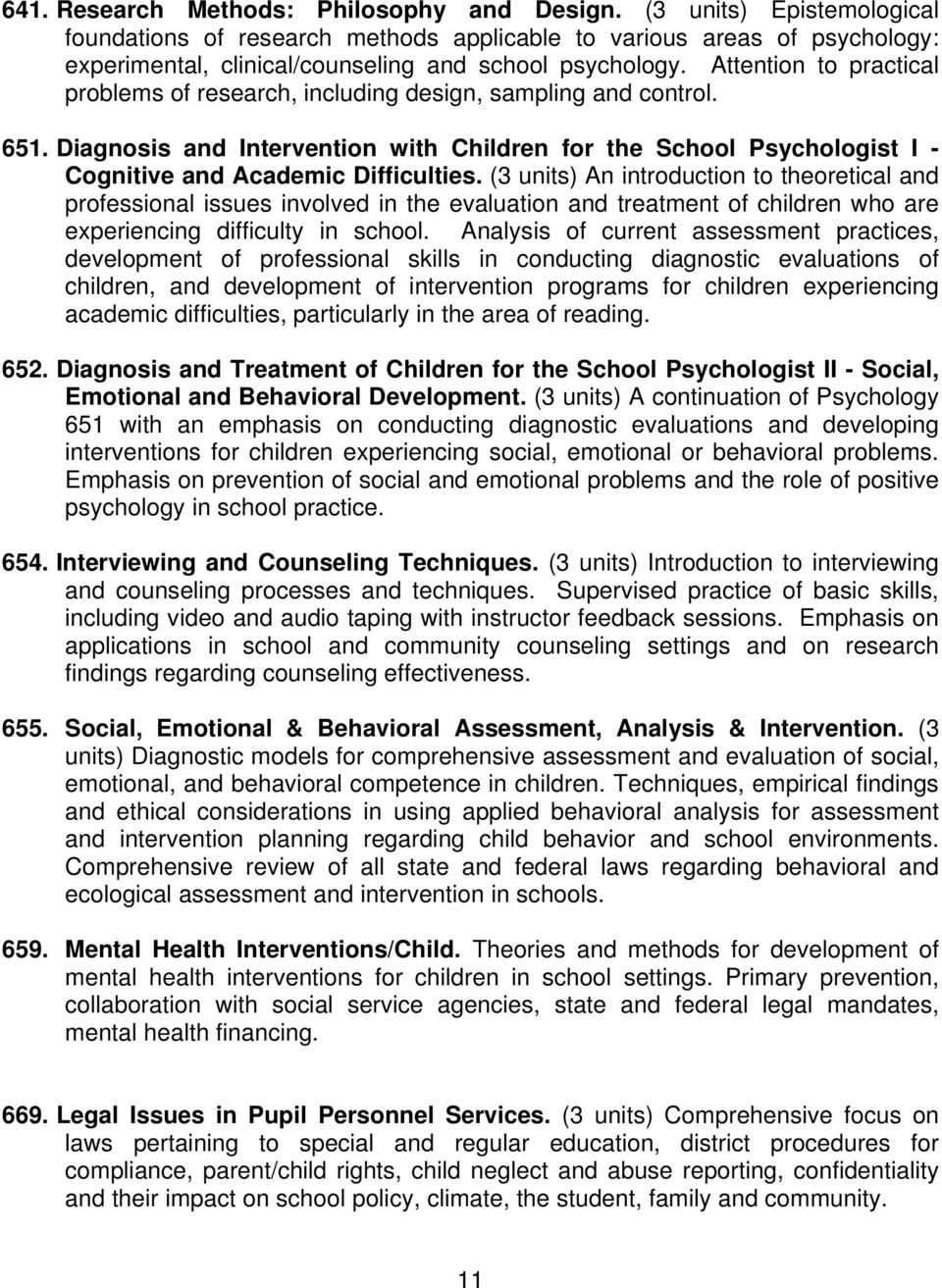 Attention to practical problems of research, including design, sampling and control. 651. Diagnosis and Intervention with Children for the School Psychologist I - Cognitive and Academic Difficulties.