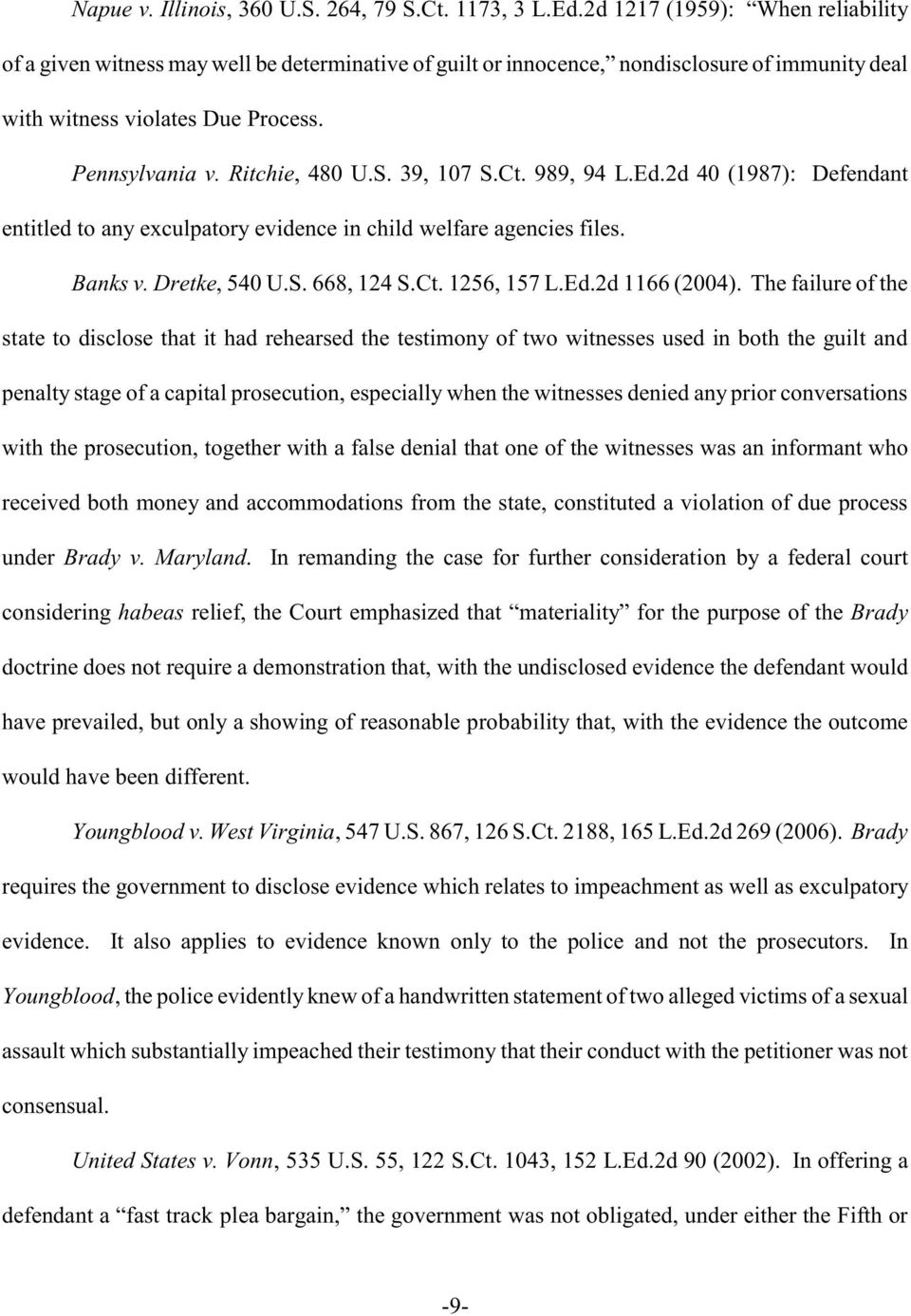 39, 107 S.Ct. 989, 94 L.Ed.2d 40 (1987): Defendant entitled to any exculpatory evidence in child welfare agencies files. Banks v. Dretke, 540 U.S. 668, 124 S.Ct. 1256, 157 L.Ed.2d 1166 (2004).