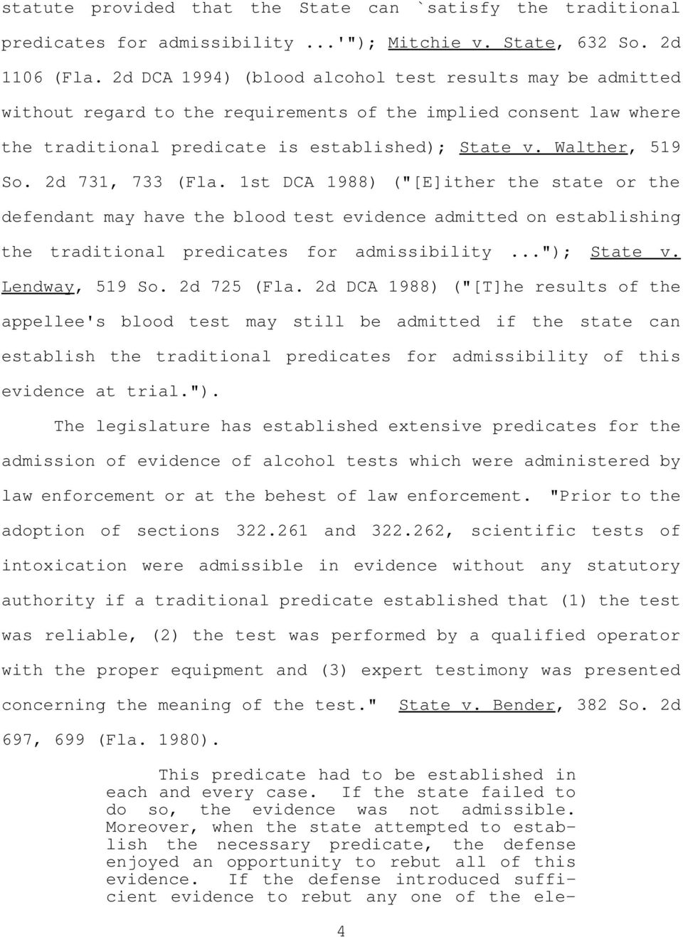 "2d 731, 733 (Fla. 1st DCA 1988) (""[E]ither the state or the defendant may have the blood test evidence admitted on establishing the traditional predicates for admissibility...""); State v."