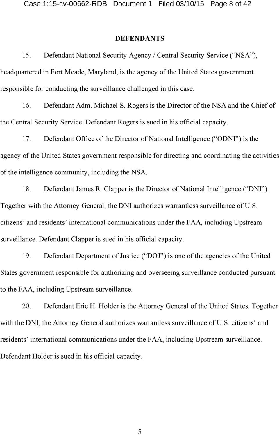 challenged in this case. 16. Defendant Adm. Michael S. Rogers is the Director of the NSA and the Chief of the Central Security Service. Defendant Rogers is sued in his official capacity. 17.