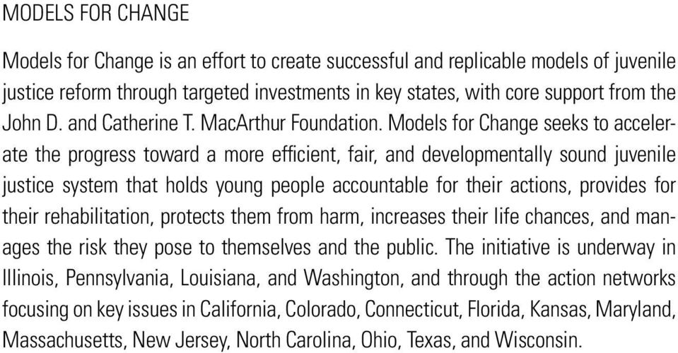 Models for Change seeks to accelerate the progress toward a more efficient, fair, and developmentally sound juvenile justice system that holds young people accountable for their actions, provides for