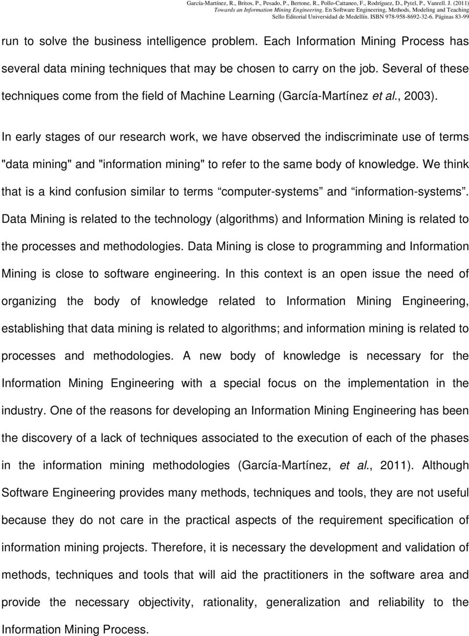 "In early stages of our research work, we have observed the indiscriminate use of terms ""data mining"" and ""information mining"" to refer to the same body of knowledge."