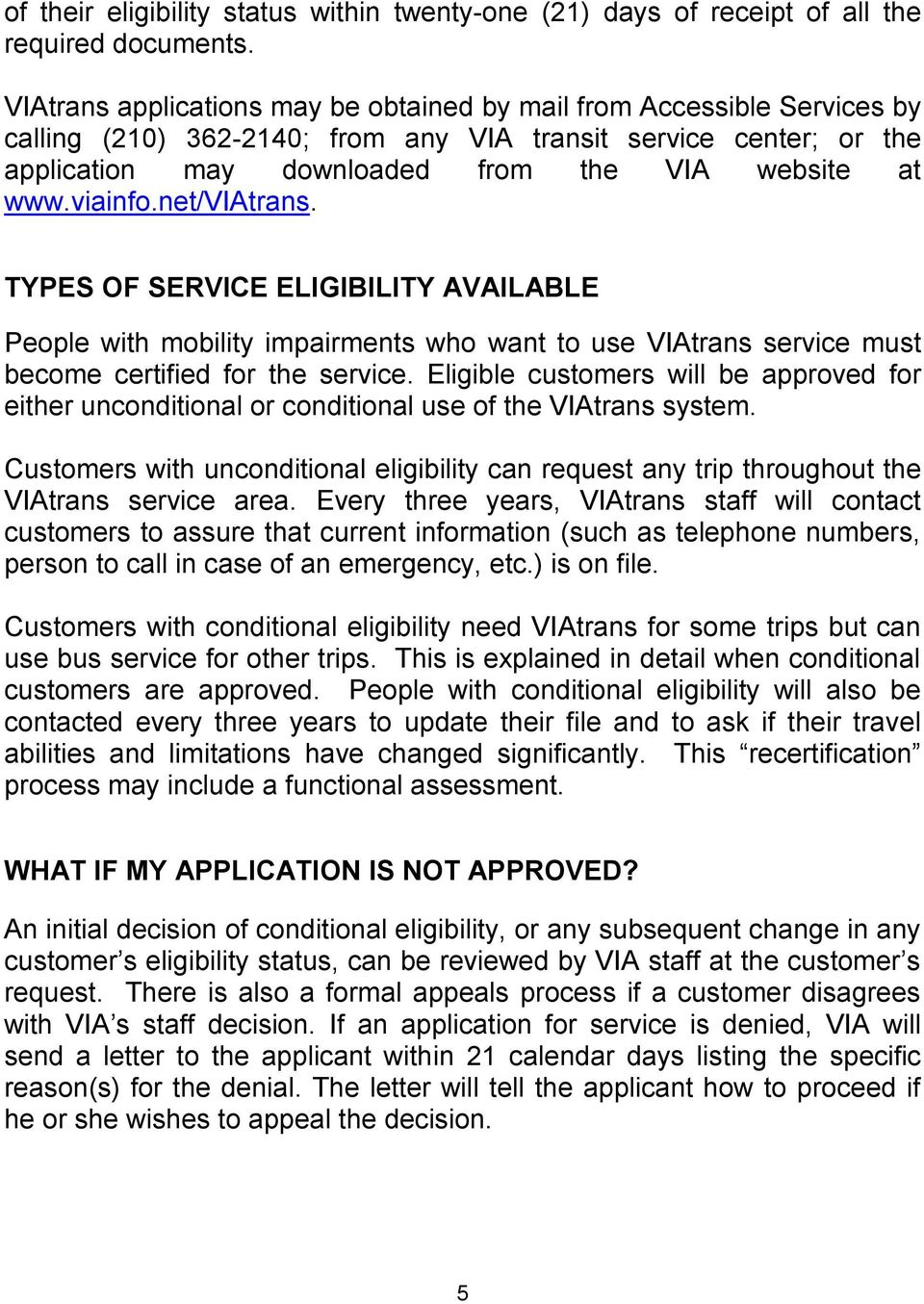 viainfo.net/viatrans. TYPES OF SERVICE ELIGIBILITY AVAILABLE People with mobility impairments who want to use VIAtrans service must become certified for the service.