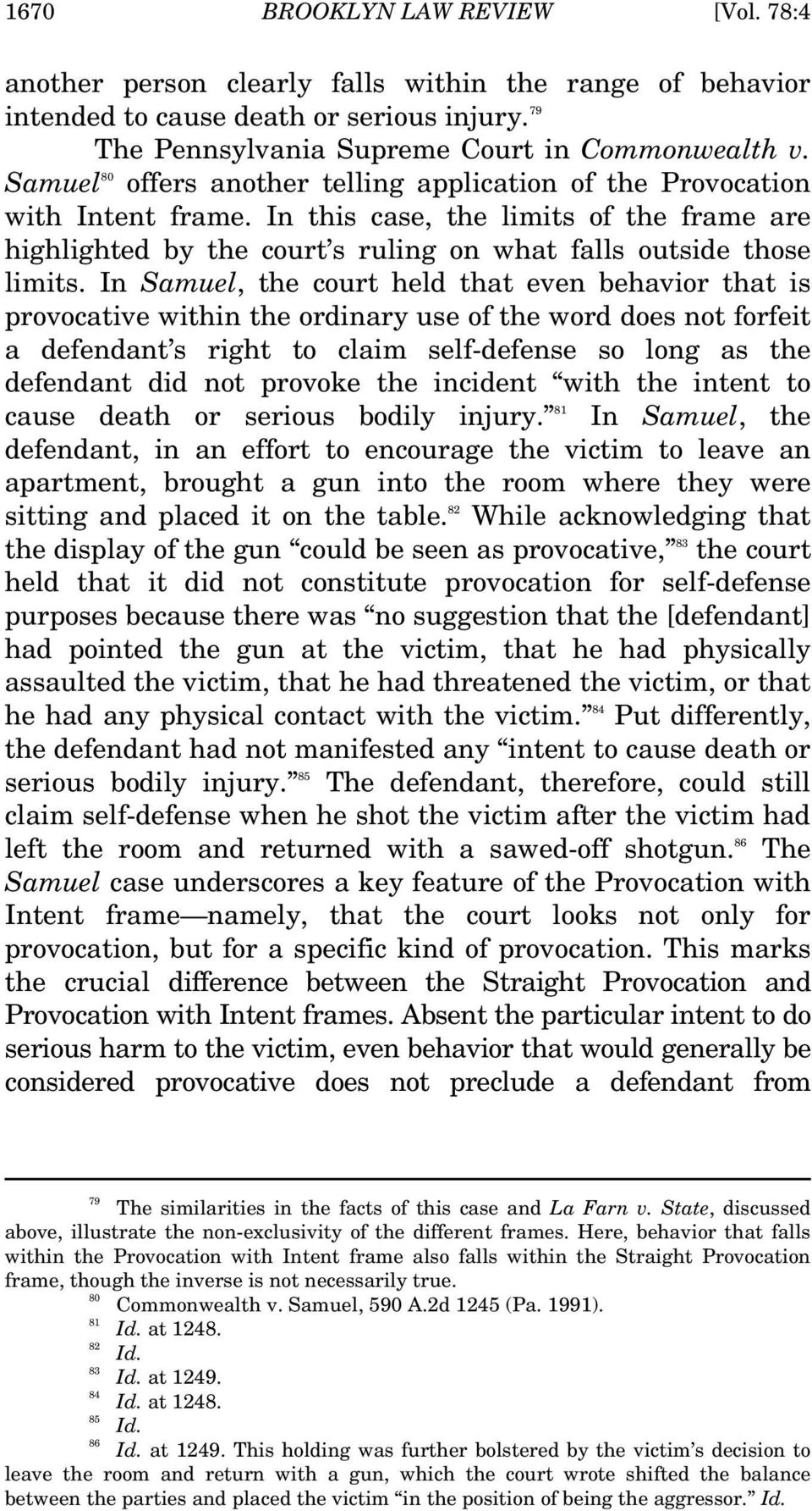 In Samuel, the court held that even behavior that is provocative within the ordinary use of the word does not forfeit a defendant s right to claim self-defense so long as the defendant did not
