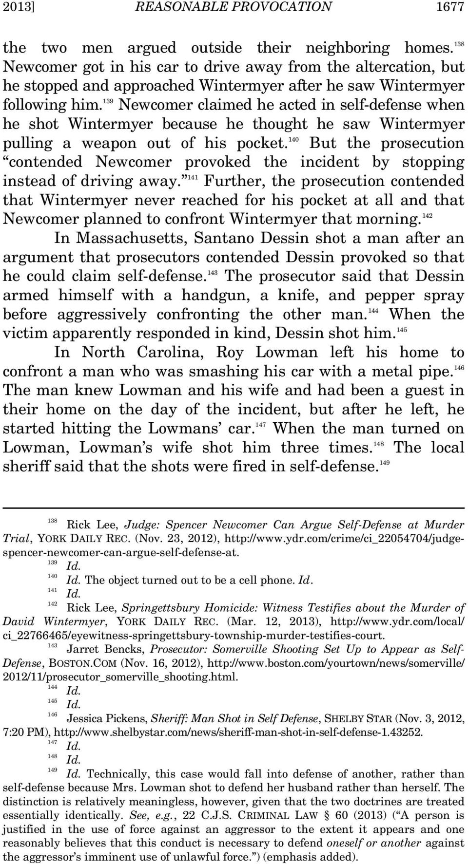 139 Newcomer claimed he acted in self-defense when he shot Wintermyer because he thought he saw Wintermyer pulling a weapon out of his pocket.