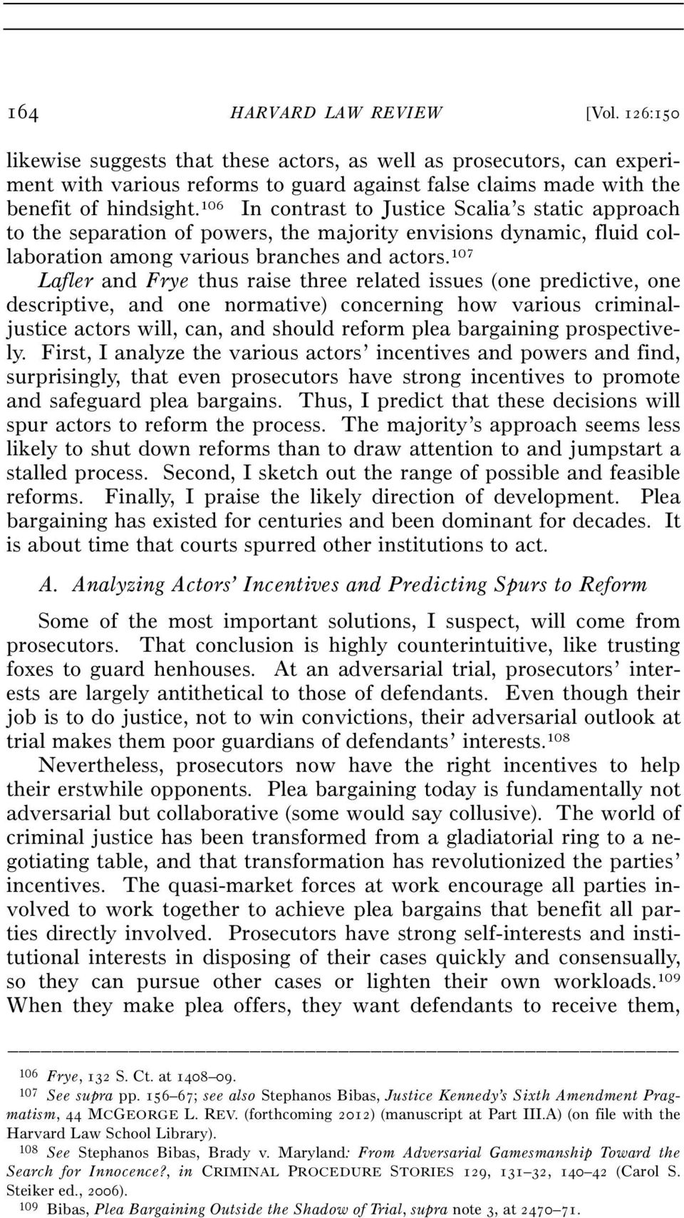 107 Lafler and Frye thus raise three related issues (one predictive, one descriptive, and one normative) concerning how various criminaljustice actors will, can, and should reform plea bargaining