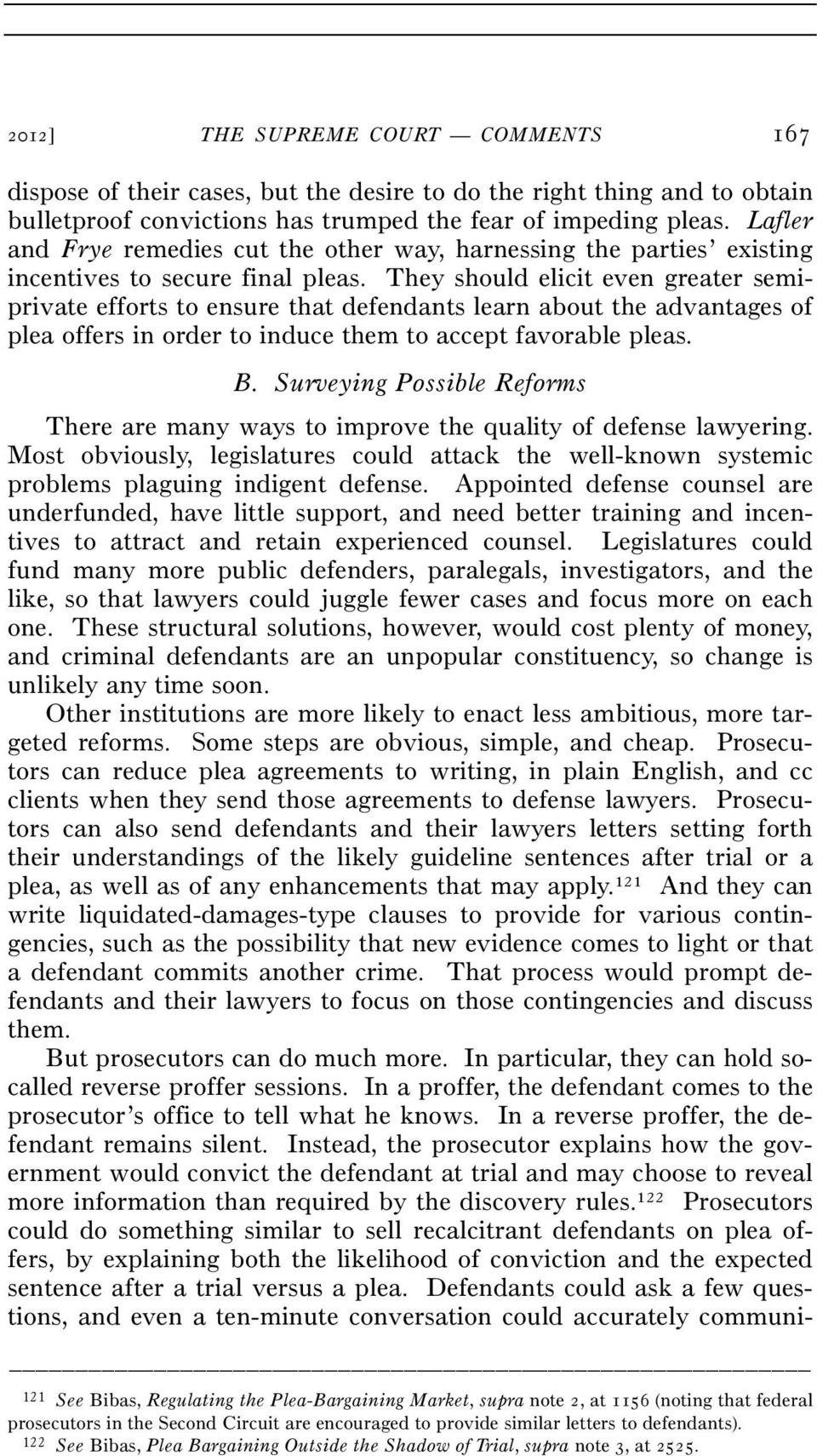 They should elicit even greater semiprivate efforts to ensure that defendants learn about the advantages of plea offers in order to induce them to accept favorable pleas. B.