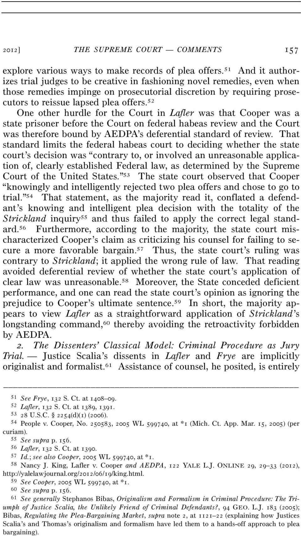 52 One other hurdle for the Court in Lafler was that Cooper was a state prisoner before the Court on federal habeas review and the Court was therefore bound by AEDPA s deferential standard of review.