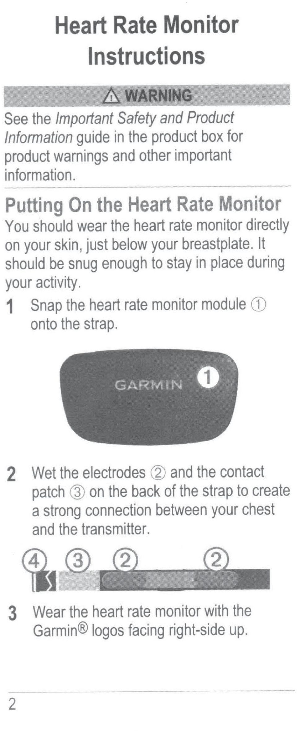 It should be snug enough to stay in place during your activity. 1 Snap the heart rate monitor module CD onto the strap.