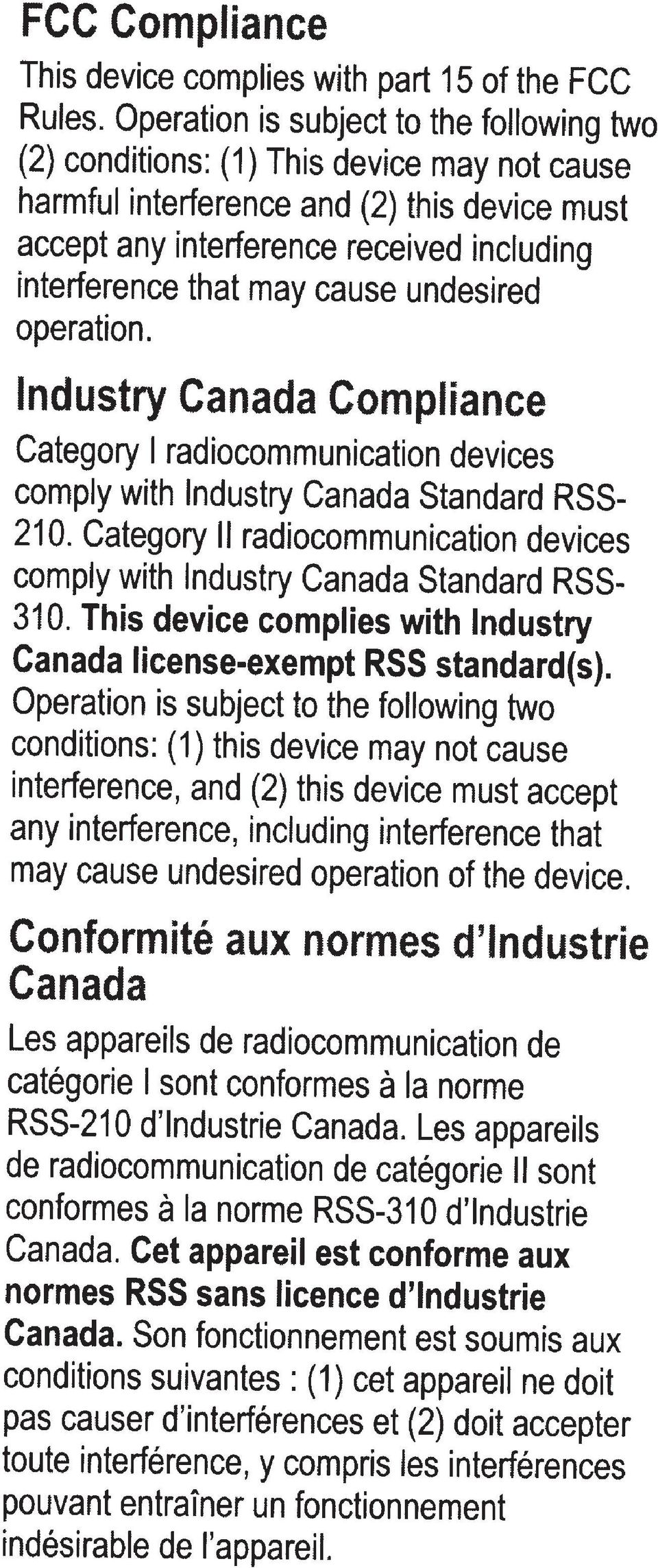 cause undesired operation. Industry Canada Compliance Category I radiocommunication devices comply with Industry Canada Standard RSS- 21 0.