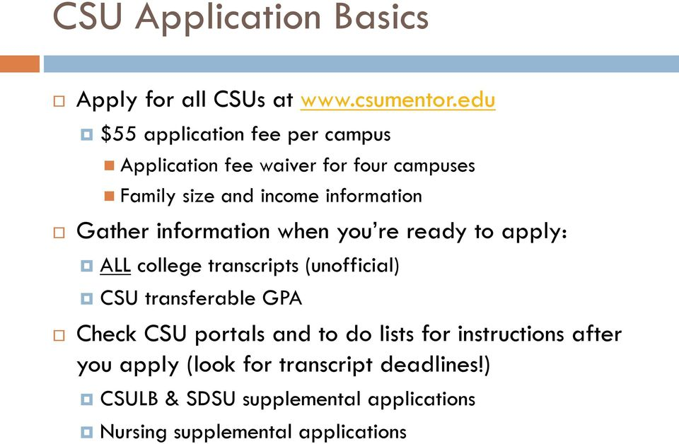 Gather information when you re ready to apply: ALL college transcripts (unofficial) CSU transferable GPA Check