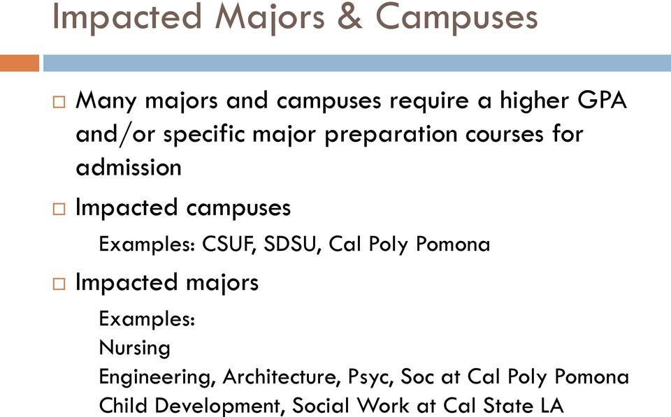 CSUF, SDSU, Cal Poly Pomona Impacted majors Examples: Nursing Engineering,