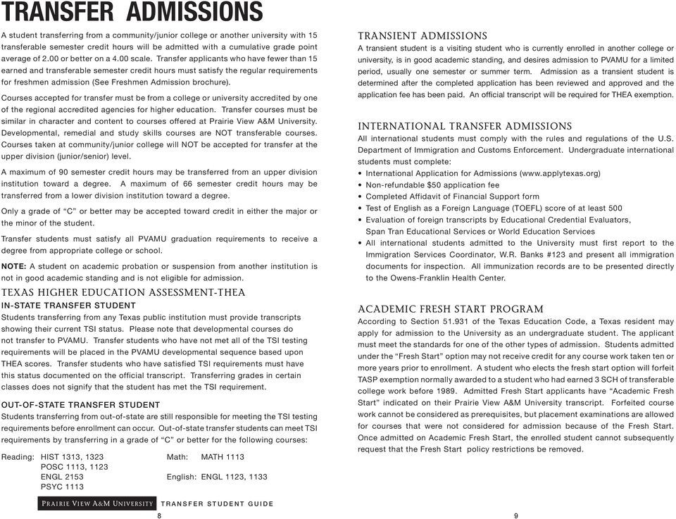 Transfer applicants who have fewer than 15 earned and transferable semester credit hours must satisfy the regular requirements for freshmen admission (See Freshmen Admission brochure).
