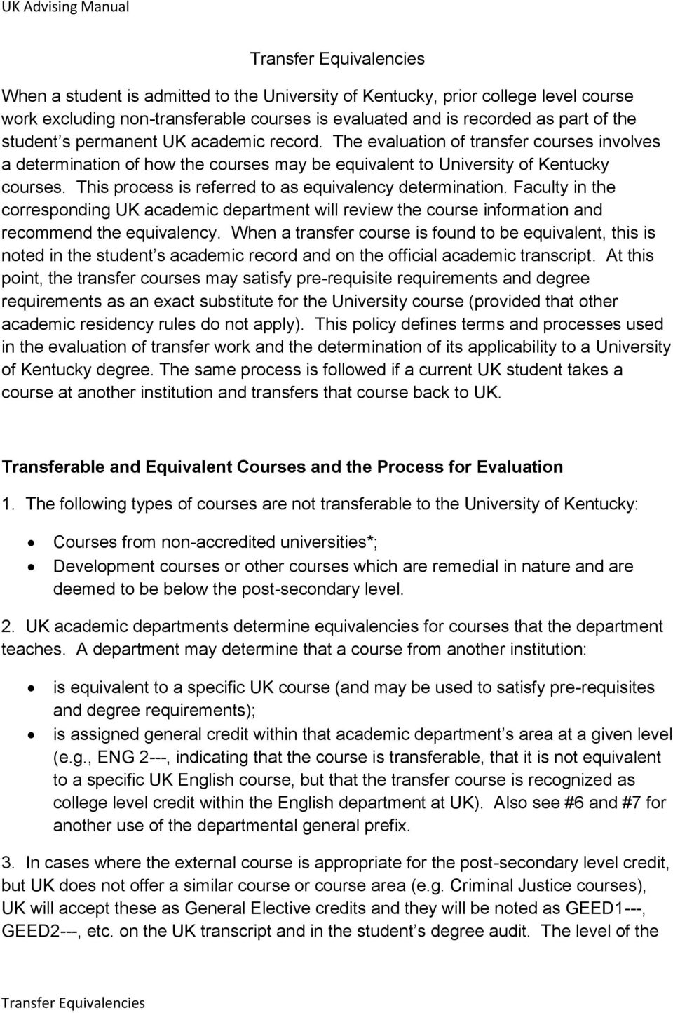 This process is referred to as equivalency determination. Faculty in the corresponding UK academic department will review the course information and recommend the equivalency.