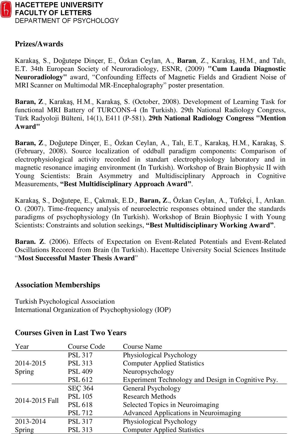 "34th European Society of Neuroradiology, ESNR, (2009) ""Cum Lauda Diagnostic Neuroradiology"" award, Confounding Effects of Magnetic Fields and Gradient Noise of MRI Scanner on Multimodal"