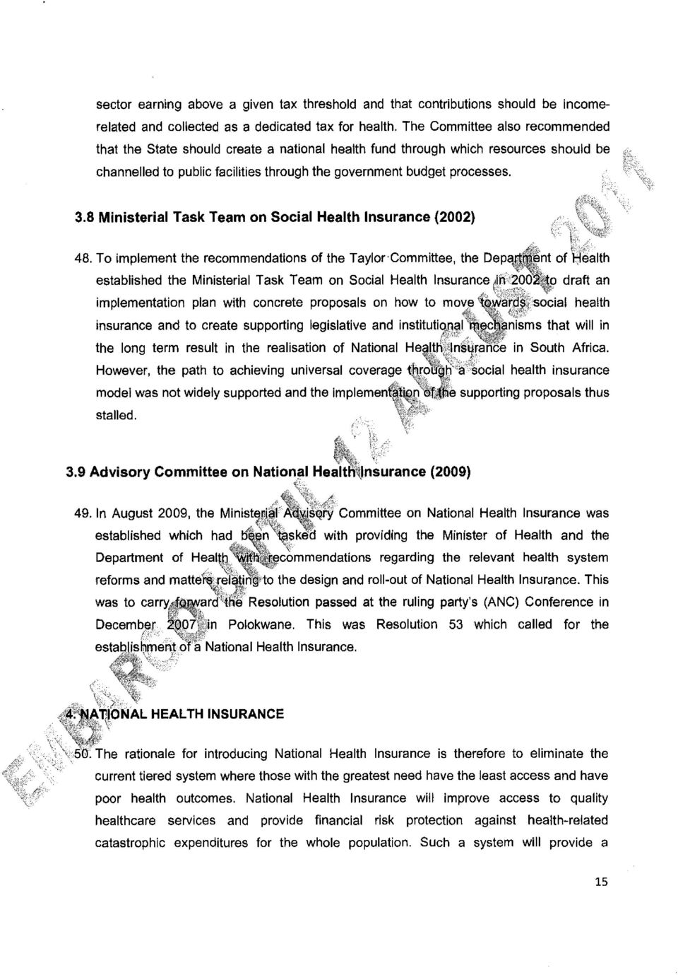 8 Ministerial Task Team on Social Health Insurance (2002) 48. To implement the recommendations of the Taylor Committee, the of 'Health established the Ministerial Task Team on Social Health Insurance.