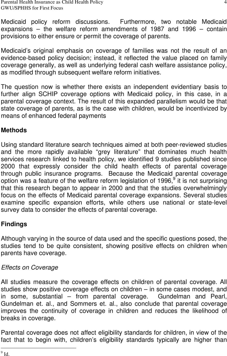 Medicaid s original emphasis on coverage of families was not the result of an evidence-based policy decision; instead, it reflected the value placed on family coverage generally, as well as
