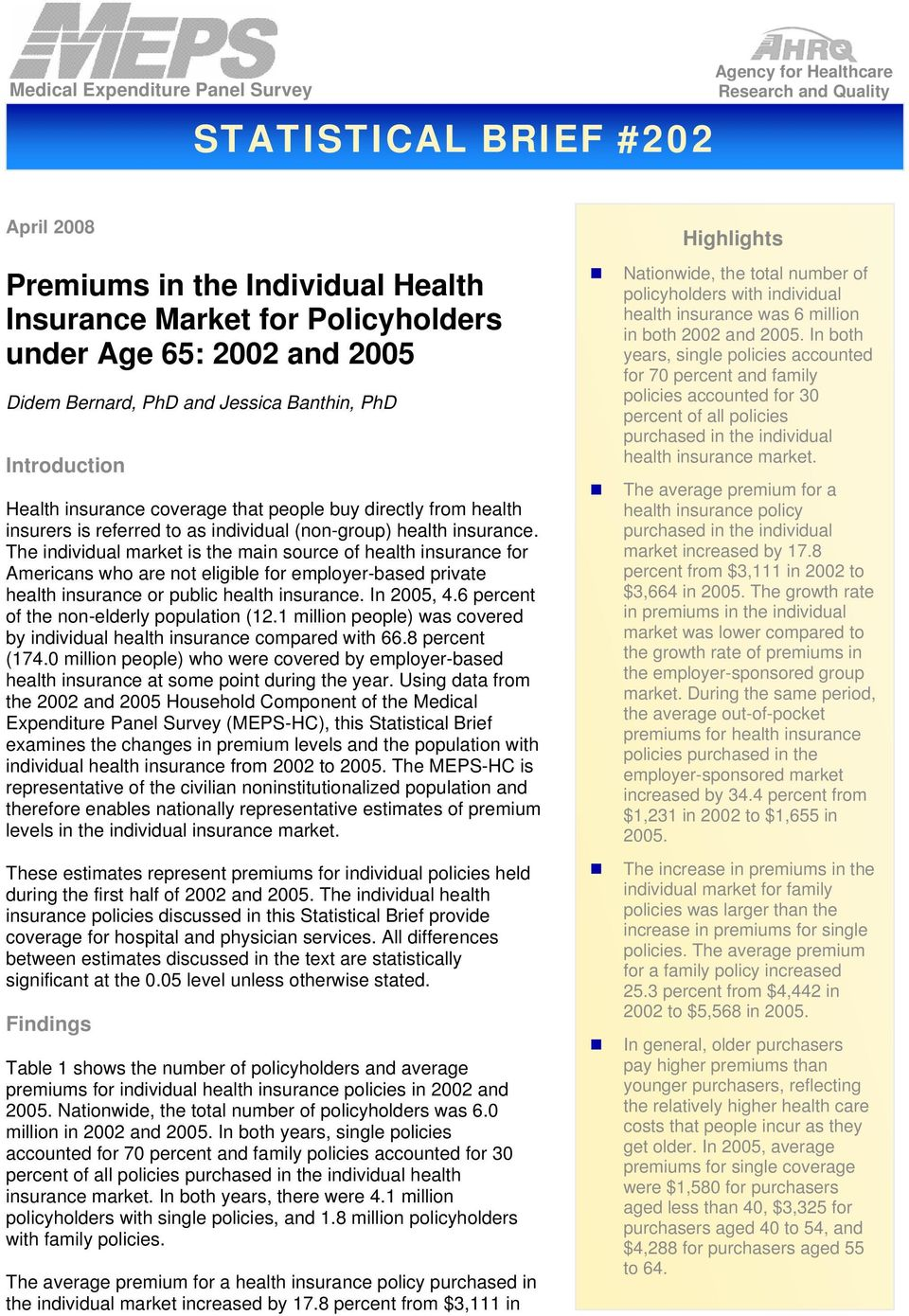 The individual market is the main source of health insurance for Americans who are not eligible for employer-based private health insurance or public health insurance. In 2005, 4.