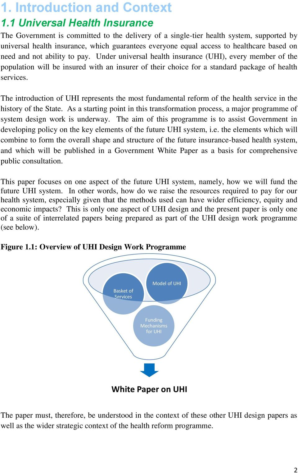 based on need and not ability to pay. Under universal health insurance (UHI), every member of the population will be insured with an insurer of their choice for a standard package of health services.