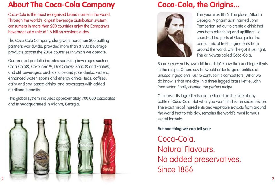 The Coca-Cola Company, along with more than 300 bottling partners worldwide, provides more than 3,300 beverage products across the 200+ countries in which we operate.