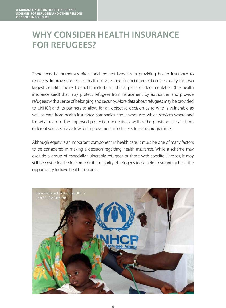 Indirect benefits include an official piece of documentation (the health insurance card) that may protect refugees from harassment by authorities and provide refugees with a sense of belonging and