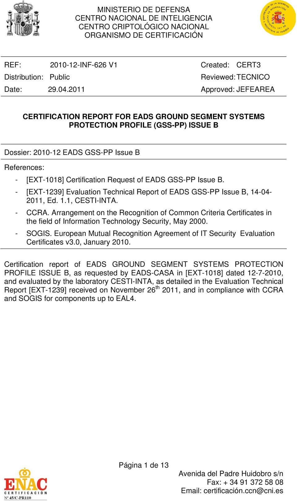 [EXT-1018] Certification Request of EADS GSS-PP Issue B. - [EXT-1239] Evaluation Technical Report of EADS GSS-PP Issue B, 14-04- 2011, Ed. 1.1, CESTI-INTA. - CCRA.