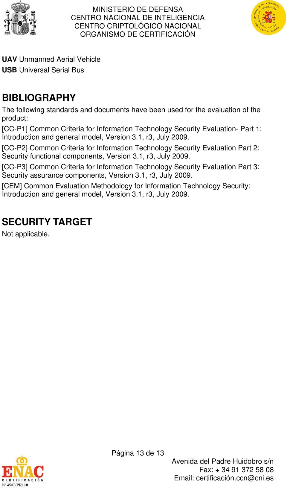 [CC-P2] Common Criteria for Information Technology Security Evaluation Part 2: Security functional components, Version 3.1, r3, July 2009.
