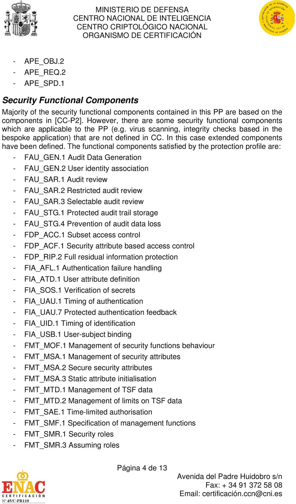 In this case extended components have been defined. The functional components satisfied by the protection profile are: - FAU_GEN.1 Audit Data Generation - FAU_GEN.