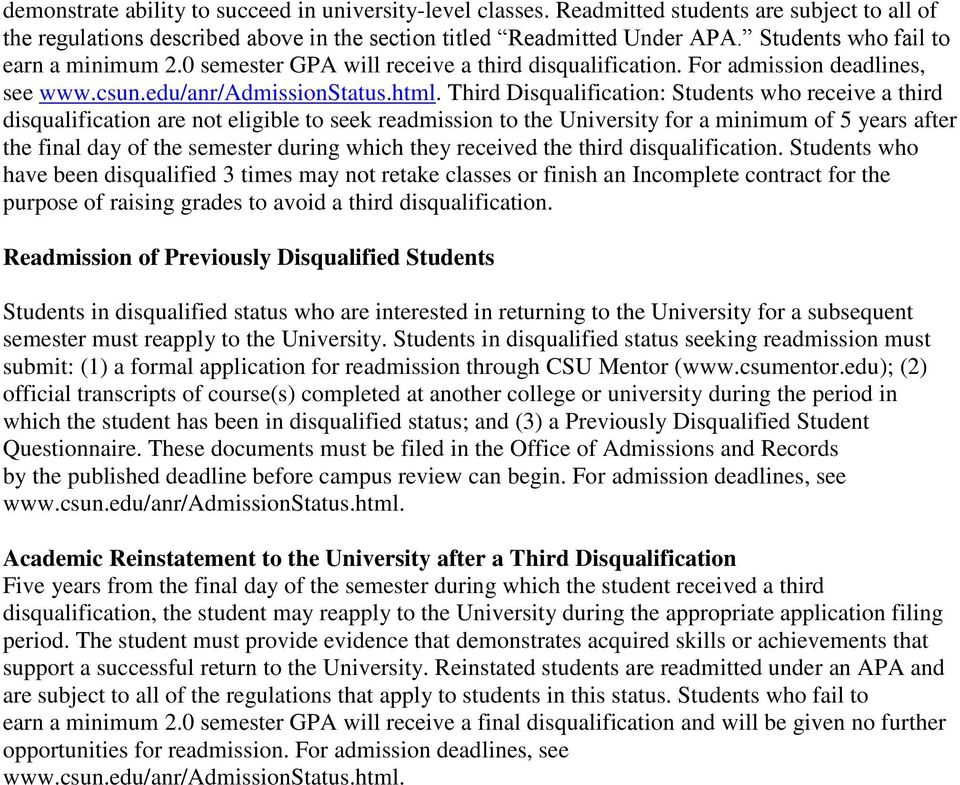 For admission deadlines, see Third Disqualification: Students who receive a third disqualification are not eligible to seek readmission to the University for a minimum of 5 years after the final day