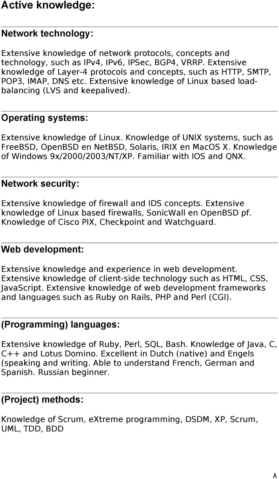 Operating systems: Extensive knowledge of Linux. Knowledge of UNIX systems, such as FreeBSD, OpenBSD en NetBSD, Solaris, IRIX en MacOS X. Knowledge of Windows 9x/2000/2003/NT/XP.