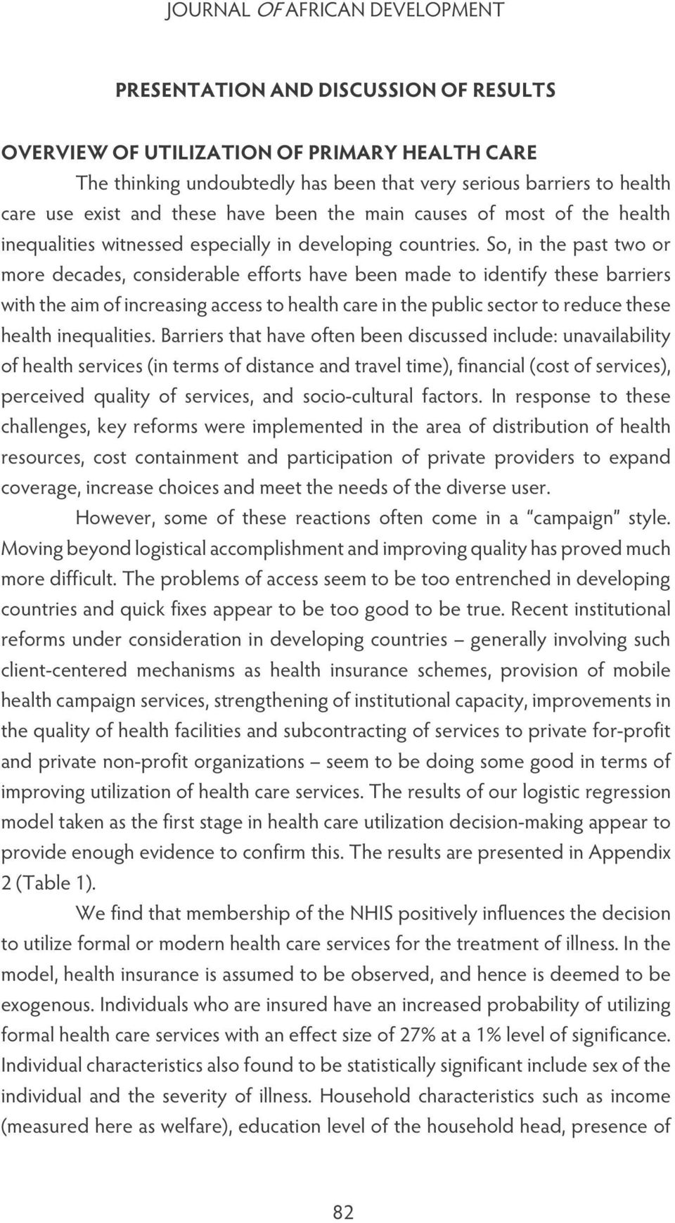 So, in the past two or more decades, considerable efforts have been made to identify these barriers with the aim of increasing access to health care in the public sector to reduce these health