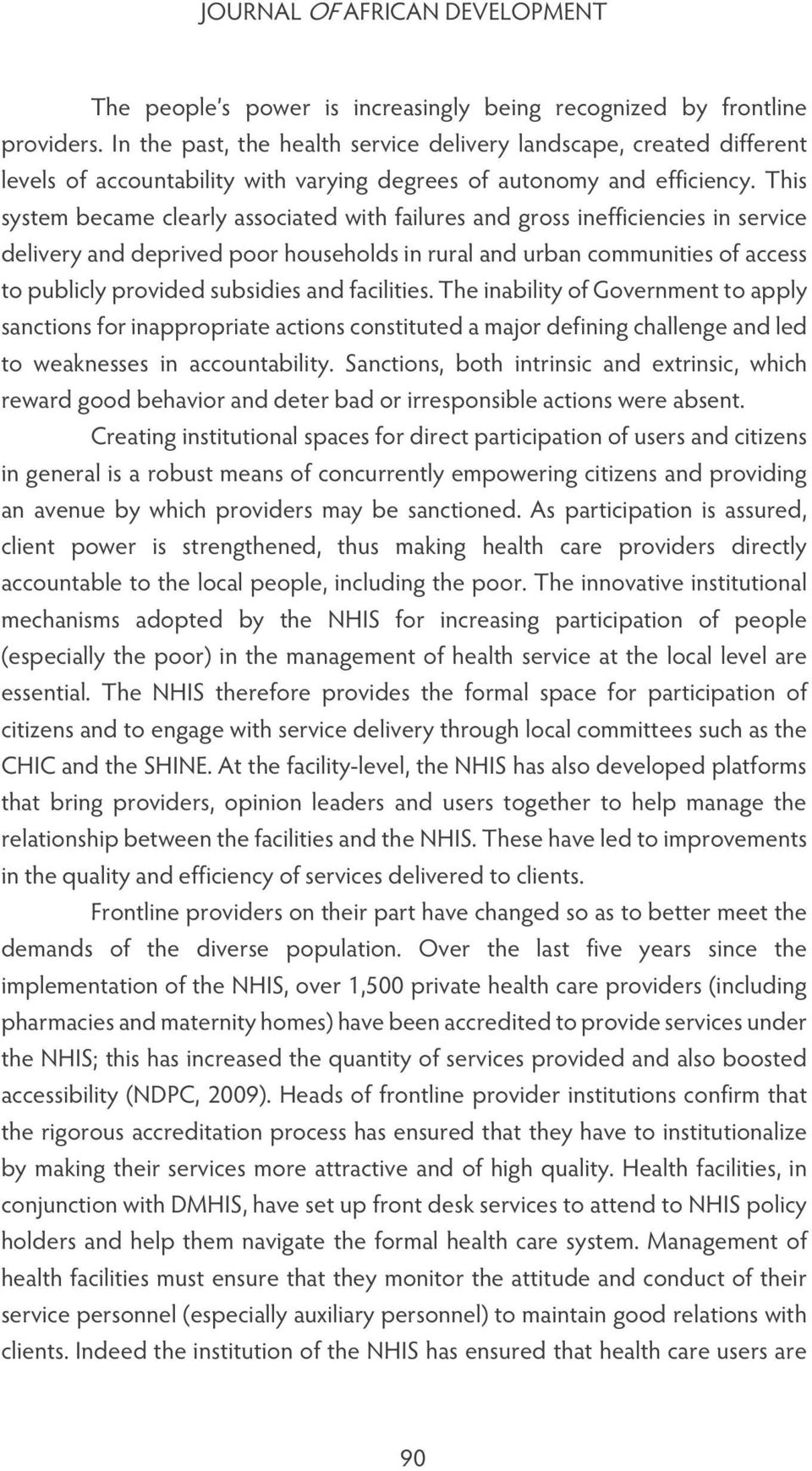 This system became clearly associated with failures and gross inefficiencies in service delivery and deprived poor households in rural and urban communities of access to publicly provided subsidies