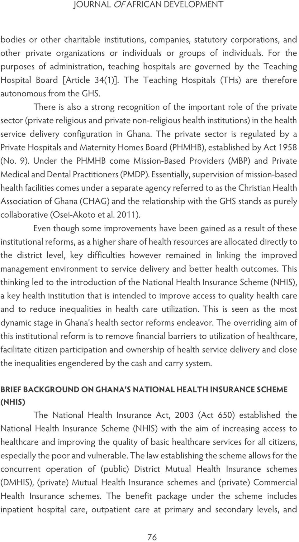 There is also a strong recognition of the important role of the private sector (private religious and private non-religious health institutions) in the health service delivery configuration in Ghana.